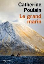 Catherine Poulain - Le grand marin - Editions de l'Olivier