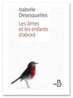 Isabelle Desesquelles - Les ames et les enfants d'abord - Belfond