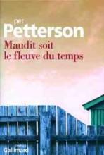 Per Petterson - Maudit soit le fleuve du temps - Gallimard