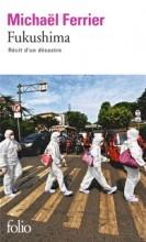 Michaël FERRIER - Fukushima. Récit d'un désastre. Folio