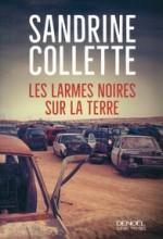 Sandrine COLLETTE - Les larmes noires sur la terre - Denoel