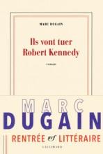 Marc Dugain - Ils vont tuer Robert Kennedy - Gallimard