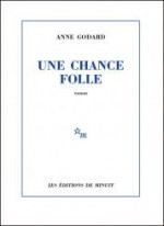 Anne Godard - Une chance folle - Editions de Minuit