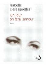 Isabelle Desesquelles - Un jour on fera l'amour - Belfond