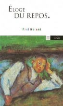 Paul MORAND - Eloge du repos - Arlea