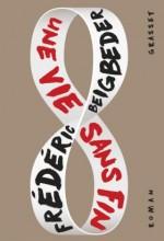 Frédéric Beigbeder - Une vie sans fin - Grasset