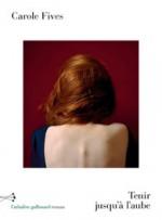 Carole FIVES - Tenir jusqu'à l'aube - Gallimard:L'Arbalète