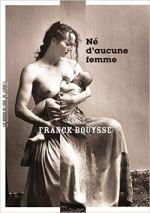 Franck Bouysse - Né d'aucune femme - La manufacture des livres