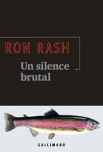 Ron RASH - Un silence brutal - Gallimard