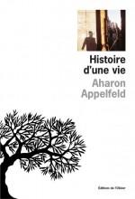 Aharon Appelfeld - Histoire d'une vie - Editions de l'Olivier