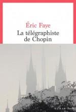 Eric FAYE - La télégraphiste de Chopin - Seuil