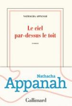 nathacha APPANAH - Le ciel par dessus les toits - Gallimard