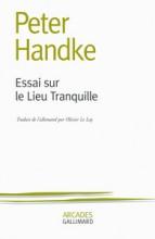 Peter HANDKE - Essai sur le lieu tranquille - Gallimard